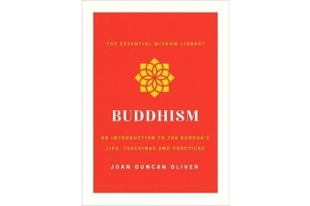 Buddhism - An Introduction to the Buddha's Life, Teachings, and Practices (the Essential Wisdom Library)