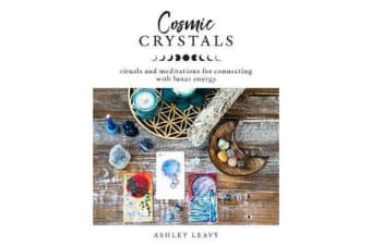 Cosmic Crystals - Rituals and Meditations for Connecting With Lunar Energy