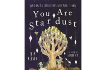 You are Stardust - Our Amazing Connections With Planet Earth