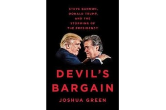 Devil's Bargain - Steve Bannon, Donald Trump and the Storming of the  Presidency