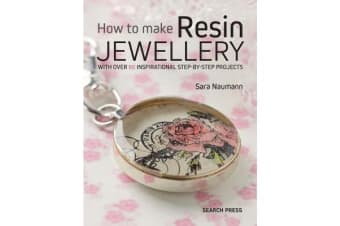 How to Make Resin Jewellery - With Over 50 Inspirational Step-by-Step Projects