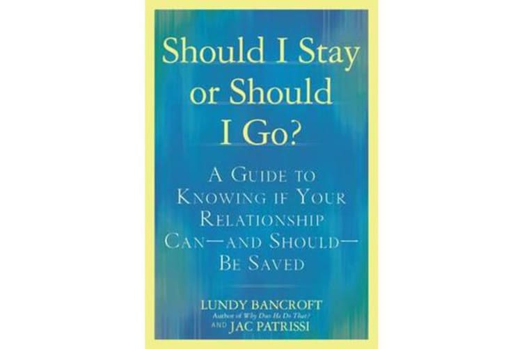 Should I Stay or Should I Go? - A Guide to Sorting out Whether Your Relationship Can-and Should-be Saved