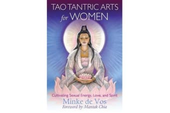 Tao Tantric Arts for Women - Cultivating Sexual Energy, Love, and Spirit