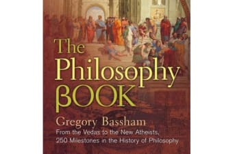 The Philosophy Book - From the Vedas to the New Atheists, 250 Milestones in the History of Philosophy