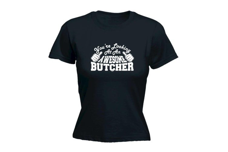 123T Funny Tee - Butcher Youre Looking At An Awesome - (Medium Black Womens T Shirt)
