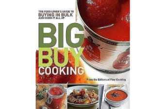 Big Buy Cooking - The Food Lover's Guide to Buying in Bulk and Using It All Up