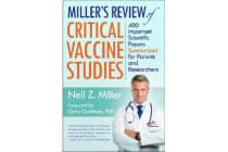 Miller's Review of Critical Vaccine Studies - 400 Important Scientific Papers Summarized for Parents & Researchers