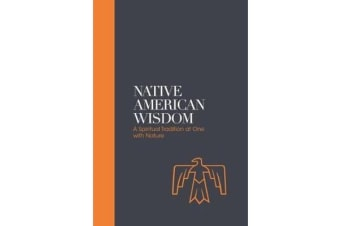 Native American Wisdom - Sacred Texts - A Spiritual Tradition at One with Nature