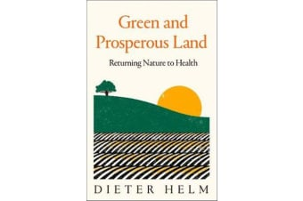 Green and Prosperous Land - A Blueprint for Rescuing the British Countryside