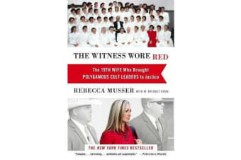 The Witness Wore Red - The 19th Wife Who Helped to Bring Down a Polygamous Cult