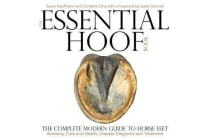 The Essential Hoof Book - The Complete Modern Guide to Horse Feet - Anatomy, Care and Health, Disease Diagnosis and Treatment