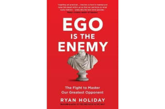 Ego is the Enemy - The Fight to Master Our Greatest Opponent