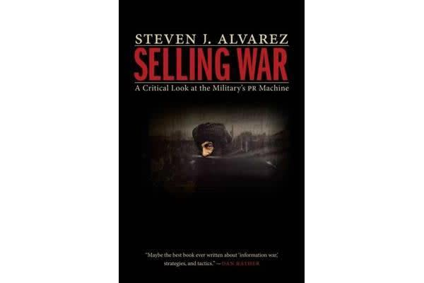 Selling War - A Critical Look at the Military's Pr Machine