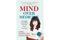 Mind Over Medicine - Heal Your Thoughts Cure Your Body