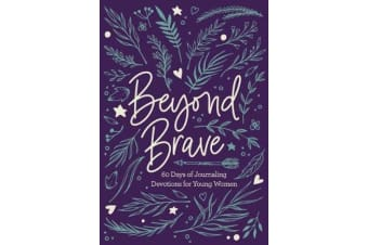 Beyond Brave - 60 Days of Journaling Devotions for Young Women