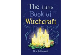 The Little Book of Witchcraft - Explore the ancient practice of natural magic and daily ritual