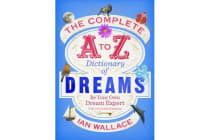 The Complete A to Z Dictionary of Dreams - Be Your Own Dream Expert