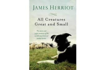 All Creatures Great and Small - The Warm and Joyful Memoirs of the Worlds Most Beloved Animal Doctor