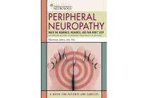 Peripheral Neuropathy - When the Numbness, Weakness and Pain Won't Stop