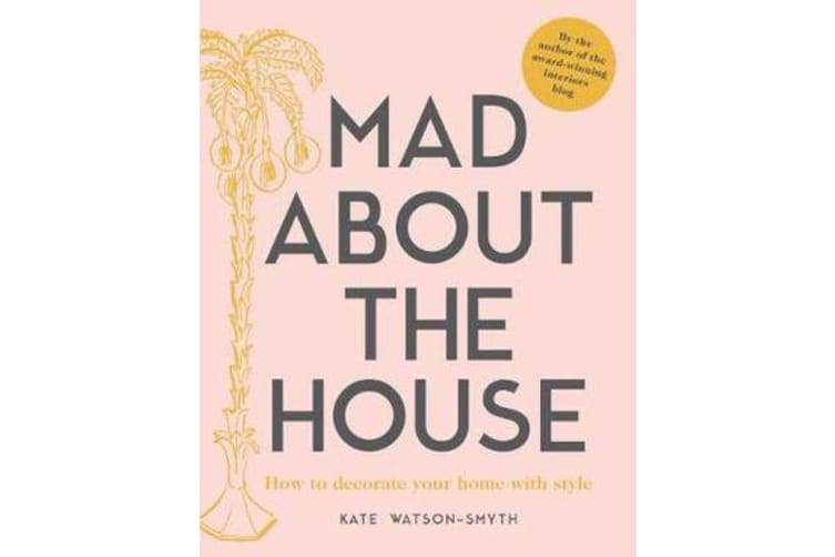 Mad about the House - How to decorate your home with style