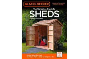 Black & Decker The Complete Guide to Sheds, 3rd Edition - Design & Build a Shed: - Complete Plans - Step-by-Step How-To
