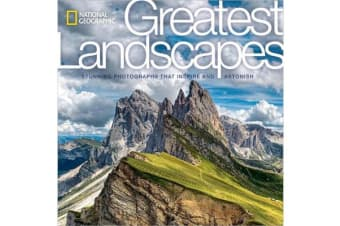 National Geographic Greatest Landscapes - Stunning Photographs that Inspire and Astonish
