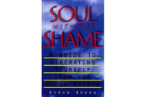 Soul without Shame - A Guide to Liberating Yourself from the Judge within