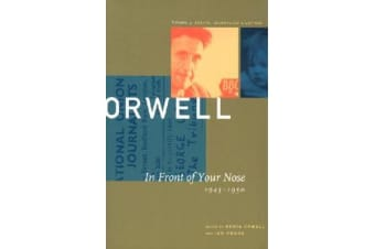 George Orwell: In Front of Your Nose, 1945-1950 v. 4 - The Collected Essays, Journalism and Letters