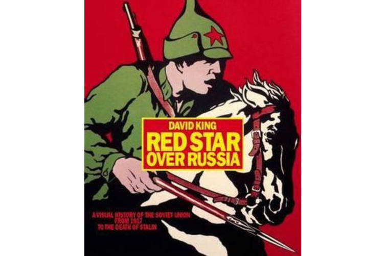 Red Star over Russia - A Visual History of the Soviet Union from 1917 to the Death of Stalin