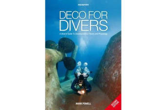 Deco for Divers - A Diver's Guide to Decompression Theory and Physiology