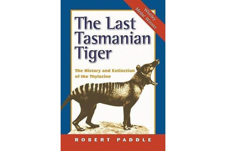 The Last Tasmanian Tiger - The History and Extinction of the Thylacine