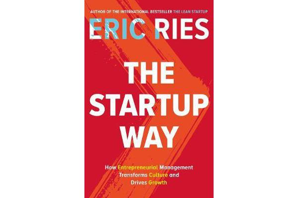 The Startup Way - How Entrepreneurial Management Transforms Culture and Drives Growth