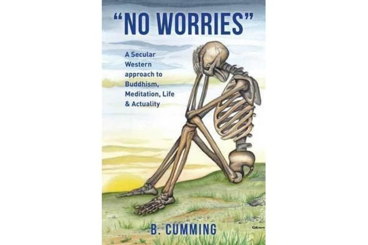 No Worries - A Secular Western Approach to Buddhism, Meditation, Life & Actuality