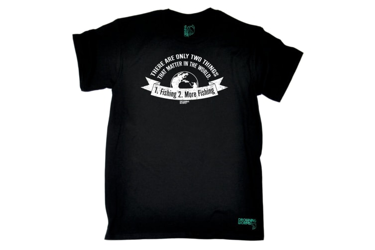 Drowning Worms Fishing Tee - There Are Only Two Things That Matter - (3X-Large Black Mens T Shirt)
