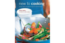 New to Cooking - Simple Skills and Great Recipes for the First-Time Cook