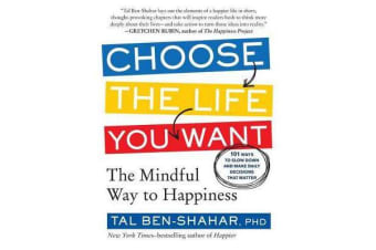 Choose the Life You Want - The Mindful Way to Happiness