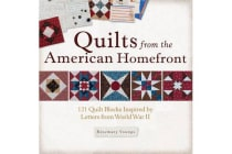 Quilts from the American Homefront - 121 Quilt Blocks Inspired by Letters from World War II