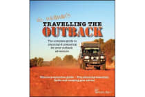 Travelling the Outback - The Complete Guide to Planning and Preparing Your Outback Adventure
