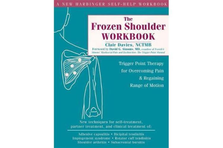 The Frozen Shoulder Workbook - Trigger Point Therapy for Overcoming Pain & Regaining Range of Motion