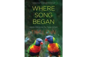 Where Song Began - Australia's Birds and How They Changed the World