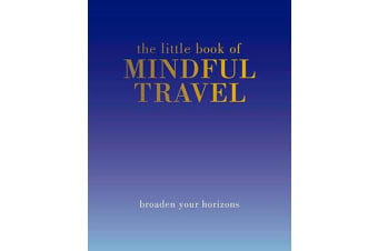 The Little Book of Mindful Travel - Broaden Your Horizons
