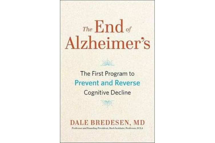 The End of Alzheimer's - The First Program to Prevent and Reverse Cognitive Decline