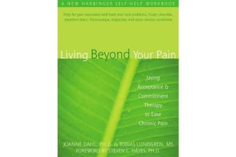 Living Beyond Your Pain - Using Acceptance & Commitment Therapy to Ease Chronic Pain