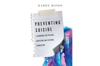 Preventing Suicide - A Handbook for Pastors, Chaplains and Pastoral Counselors