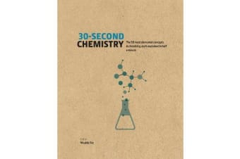 30-Second Chemistry - The 50 most elemental concepts in chemistry, each explained in half a minute.