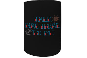 123t Stubby Holder - talk nautical - Funny Novelty
