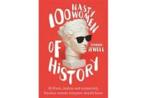 100 Nasty Women of History - Brilliant, badass and completely fearless women everyone should know