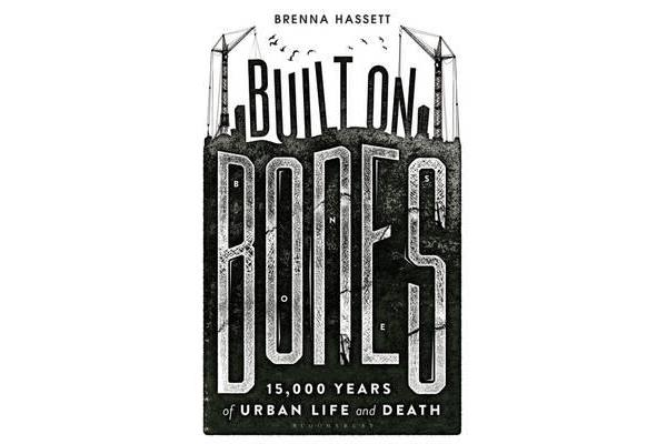 Built on Bones - 15,000 Years of Urban Life and Death