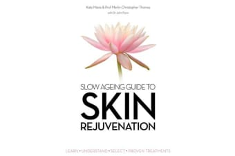 Slow Ageing Guide to Skin Rejuvenation - Learn - Understand - Select - Proven Treatments