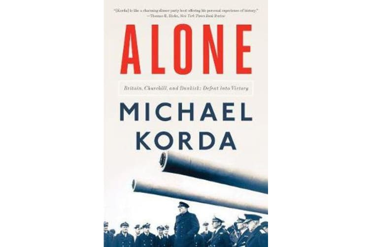 Alone - Britain, Churchill, and Dunkirk: Defeat into Victory